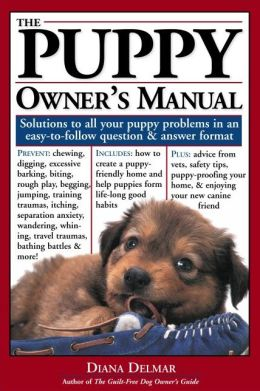 The Puppy Owner's Manual: Solutions to all your puppy quandaries in an easy - to - follow question and answer format.