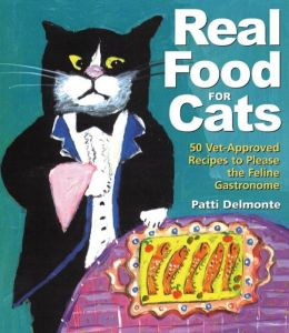 Real Food for Cats: 50 Vet-Approved Recipes to Please the Feline Gastronome