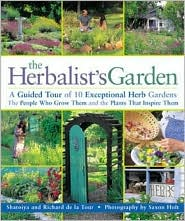 The Herbalist's Garden: A Guided Tour of 10 Exceptional Herb Gardens: The People Who Grow Them and the Plants That Inspire Them
