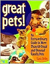 Great Pets!: An Extraordinary Guide to More Than 60 Usual and Unusual Family Pets
