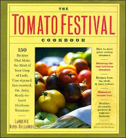 Tomato Festival Cookbook: 150 Tempting Recipes for Your Garden's Lush, Vine-Ripened, Sun-Warmed, Fat, Juicy, Ready-to-Burst Heirloom Tomatoes