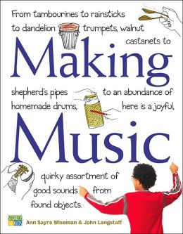 Making Music: Create and Play 70 Musical Instruments Using Stuff from Around Your House