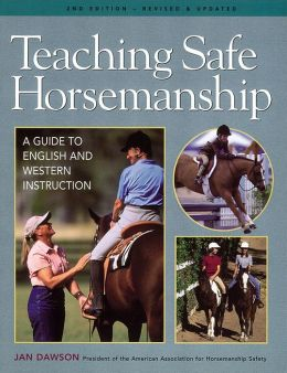 Teaching Safe Horsemanship: A Guide to English and Western Instruction