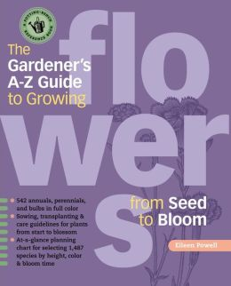The Gardeners A - Z Guide to Growing Flowers from Seed to Bloom