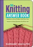Book Cover Image. Title: The Knitting Answer Book:  Solutions to Every Problem You'll Ever Face; Answers to Every Question You'll Ever Ask, Author: Margaret Radcliffe