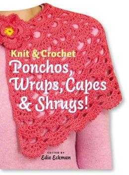 Knit & Crochet: Ponchos, Wraps, Capes & Shrugs!