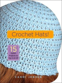 Crochet Hats!: 15 Stylish Projects to Top It All Off