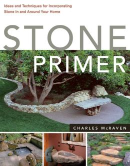 Stone Primer: Ideas and Techniques for Incorporating Stone in and Around Your Home