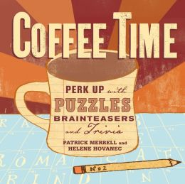 Coffee Time: Perk Up with Puzzles, Brainteasers, & Trivia
