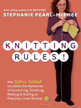 Knitting Rules!: The Yarn Harlot Unravels the Mysteries of Swatching, Stashing, Ribbing, and Rolling to Free Your Inner Knitter