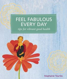 Feel Fabulous Every Day: Tips for Vibrant Good Health