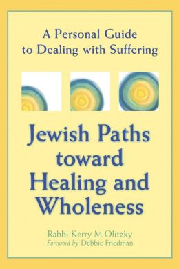 Jewish Paths toward Healing and Wholeness: A Personal Guide to Dealing with Suffering