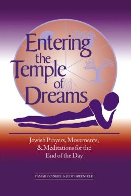 Entering the Temple of Dreams: Jewish Prayers, Movements, and Meditations for Embracing the End of the Day