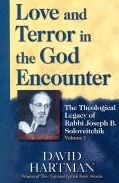 Love and Terror in the God Encounter: The Theological Legacy of Rabbi Joseph B. Soloveitchik, Volume One