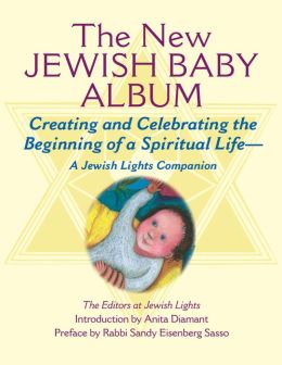 The New Jewish Baby Album: Creating and Celebrating the Beginning of a Spiritual Life-A Jewish Lights Companion