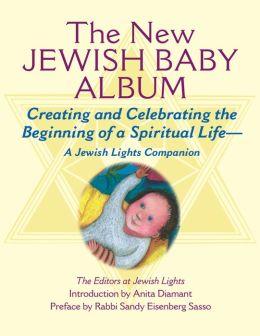 New Jewish Baby Album: Creating and Celebrating the Beginning of a Spiritual Life-A Jewish Lights Companion