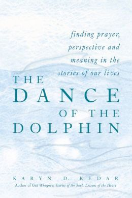 The Dance of the Dolphin: Finding Prayer, Perspective and Meaning in the Stories of Our Lives