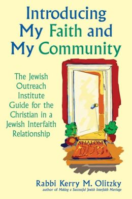 Introducing My Faith and My Community: The Jewish Outreach Institute Guide for a Christian in a Jewish Interfaith Relationship