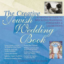 The Creative Jewish Wedding :A Hands-On Guide to New & Old Traditions, Ceremonies & Celebrations