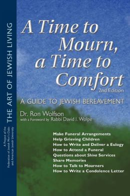 A Time To Mourn, a Time To Comfort: A Guide to Jewish Bereavement