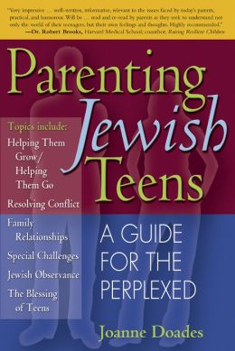 Parenting Jewish Teens: A Guide for the Perplexed