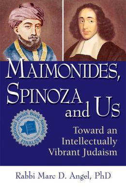 Maimonides, Spinoza and Us: Toward an Intellectually Vibrant Judaism