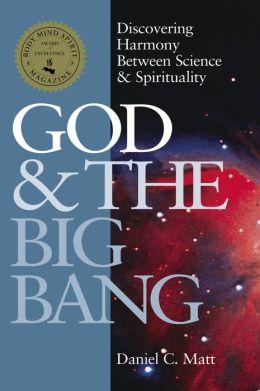 God & the Big Bang: Discovering Harmony between Science & Spirituality