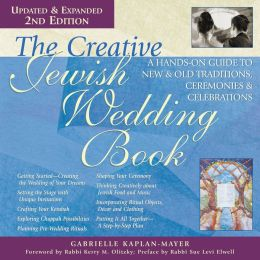 The Creative Jewish Wedding Book, 2nd Ed.: A Hands-On Guide to New & Old Traditions, Ceremonies & Celebrations