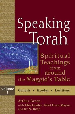 Speaking Torah: Spiritual Teachings from around Maggid's Table, Volume 1