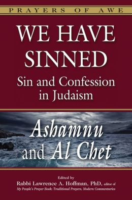 We Have Sinned: Sin and Confession in Judaism--Ashamnu and Al Chet