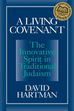 A Living Covenant: The Innovative Spirit in Traditional Judaism