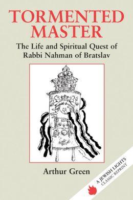 Tormented Master: The Life and Spiritual Quest of Rabbi Nahman of Bratslav