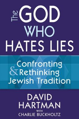 The God Who Hates Lies: Confronting & Rethinking Jewish Tradition