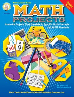 Math Projects: Hands-On Projects That Correlate to Specific Math Concepts and NCTM Standards (Grades 5-8+)