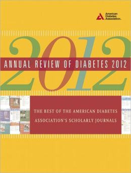 Annual Review of Diabetes 2012: The Best of the American Diabetes Association's Scholarly Journals