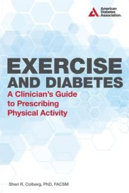 Exercise and Diabetes: A Clinician's Guide to Prescribing Physical Activity