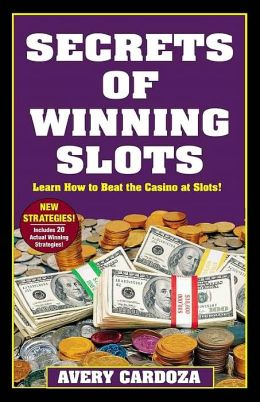 Secrets of Winning Slots: Learn How to Beat the Casino at Slots!