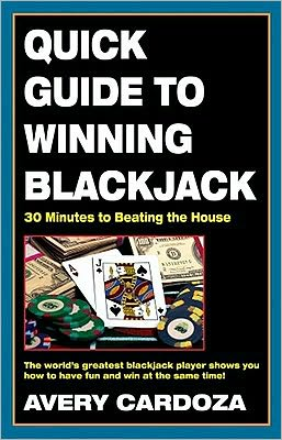 Quick Guide to Winning Blackjack: 30 Minutes to Beating the House
