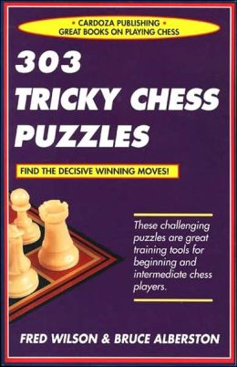 303 Tricky Chess Puzzles: A Great Training Tool for Players