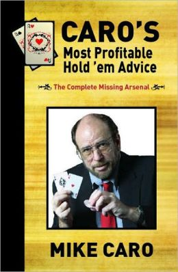 Caro's Most Profitable Hold'em Advice: The Complete Missing Arsenal