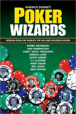 Poker Wizards: Poker Strategy from the World's Top No-Limit Hold'Em Players