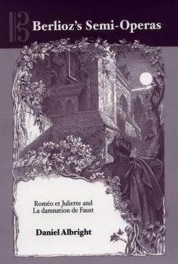 Berlioz's Semi-Operas: Romeo et Juliette and La damnation de Faust