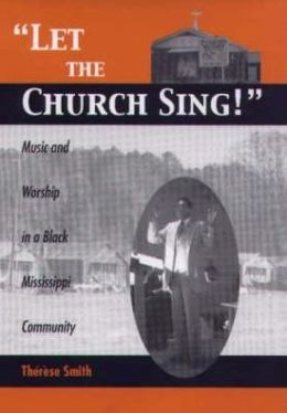 Let The Church Sing: Music And Worship In A Black Mississippi Community