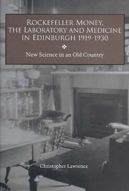 Rockefeller Money, the Laboratory and Medicine in Edinburgh, 1919-1930: New Science in an Old Country