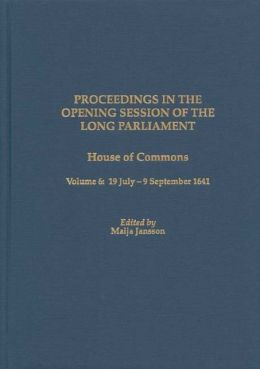 Proceedings in the Opening Session of the Long Parliament: House of Commons - 19 July-9 September 1641