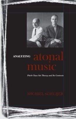 Analyzing Atonal Music: Pitch-Class Set Theory and Its Contexts