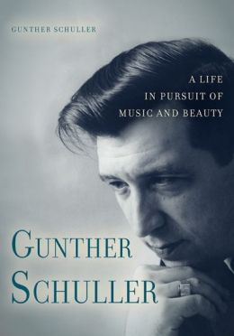 Gunther Schuller:: A Life in Pursuit of Music and Beauty