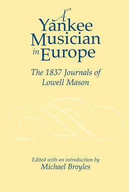Yankee Musician in Europe: The 1837 Journals of Lowell Mason