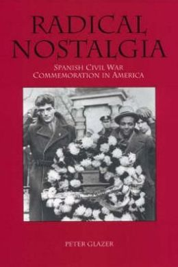 Radical Nostalgia:: Spanish Civil War Commemoration in America