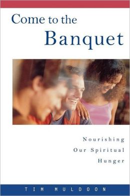 Come to the Banquet: Nourishing Our Spiritual Hunger